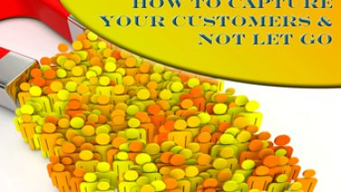 How do you capture your customers & not let them go?